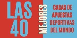 LAS MEJORES 40 CASAS DE APUESTAS DEPORTIVAS DEL MUNDO